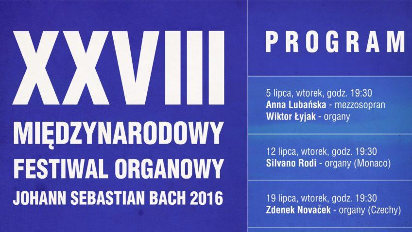 "XXVIII MIĘDZYNARODOWY FESTIWAL ORGANOWY ""JOHANN SEBASTIAN BACH 2016"" 5.07-30.08"
