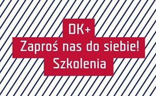 """Projekt szkoleniowy """"DK+ ZAPROŚ NAS DO SIEBIE!"""""""