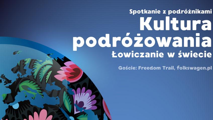 Kultura Podróżowania – Łowiczanie wświecie / 22.10.2017/ Pracownia/17:00