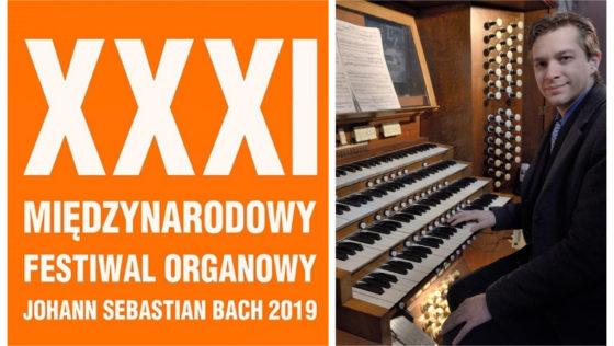 """XXXI MIĘDZYNARODOWY FESTIWAL ORGANOWY """"JOHANN SEBASTIAN BACH"""" 2019 20 VIII"""