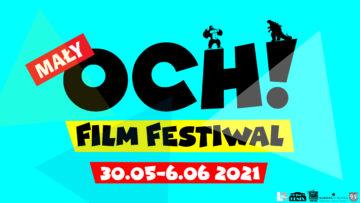 Mały Och! Film Festiwal – edycja X 30.05-6.06